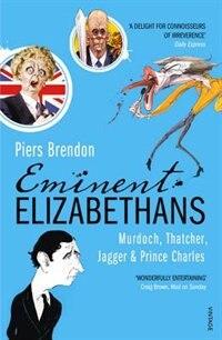 Book Eminent Elizabethans: Murdoch, Thatcher, Jagger & Prince Charles by Piers Brendon