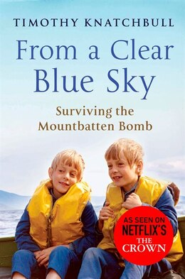 Book From A Clear Blue Sky: Surviving The Mountbatten Bomb by Timothy Knatchbull
