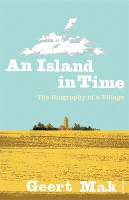 Book An Island In Time: The Biography Of A Village by Geert Mak