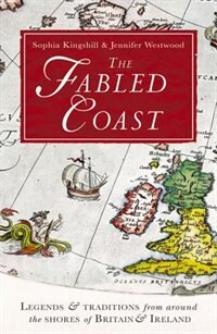 Book The Fabled Coast: Legends & Traditions From Around The Shores Of Britain & Ireland by Sophia Kingshill