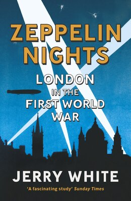 Book Zeppelin Nights: London In The First World War by Jerry White