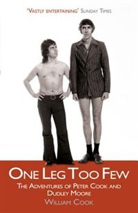 Book One Leg Too Few: The Adventures Of Peter Cook & Dudley Moore by William Cook