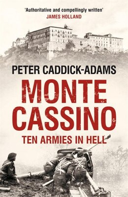 Book Monte Cassino: Ten Armies In Hell by Peter Caddick-adams