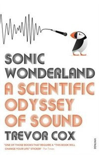 Book Sonic Wonderland: A Scientic Odyssey Of Sound by Trevor Cox