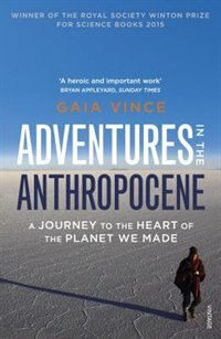 Book Adventures In The Anthropocene: A Journey To The Heart Of The Planet We Made by Gaia Vince