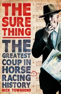 Book The Sure Thing: The Greatest Coup In Horse Racing History by Nick Townsend