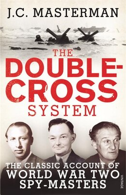 Book The Double-cross System: The Classic Account Of World War Two Spy-masters by J. C. Masterman