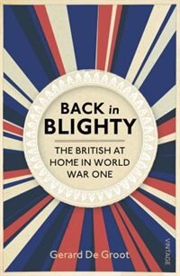 Book Back In Blighty: The British At Home In World War One by Gerard J. Degroot