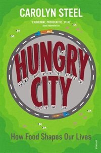 Hungry City: How Food Shapes Our Lives by Carolyn Steel