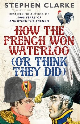 Book How The French Won Waterloo (or Think They Did) by Stephen Clarke