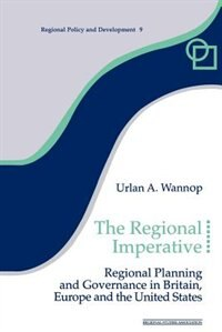 Book The Regional Imperative: Regional Planning and Governance in Britain, Europe and the United States by Urlan A. Wannop
