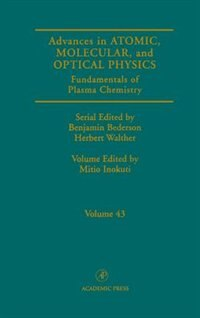 Book Advances In Atomic, Molecular, And Optical Physics: Fundamentals Of Plasma Chemistry by Mitio Inokuti