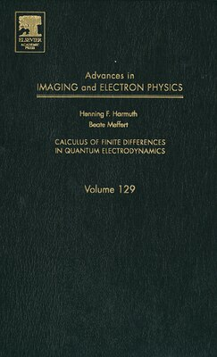 Book Advances In Imaging And Electron Physics: Calculus Of Finite Differences In Quantum Electrodynamics by Beate Meffert