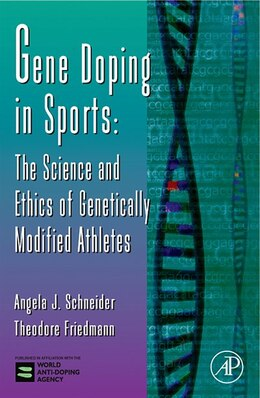 Book Gene Doping in Sports: The Science and Ethics of Genetically Modified Athletes by Angela J. Schneider