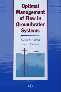Book Optimal Management of Flow in Groundwater Systems: An Introduction To Combining Simulation Models… by David P. Ahlfeld