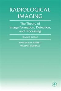 Book Radiological Imaging: The Theory of Image Formation, Detection, and Processing by Harrison H. Barrett