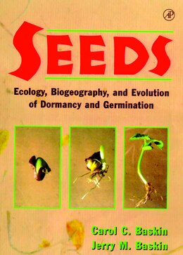 Book Seeds: Ecology, Biogeography, And, Evolution Of Dormancy And Germination by Carol C. Baskin