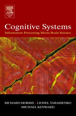 Book Cognitive Systems - Information Processing Meets Brain Science by Richard G.m. Morris