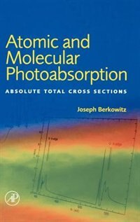 Book Atomic And Molecular Photoabsorption: Absolute Total Cross Sections by Joseph Berkowitz