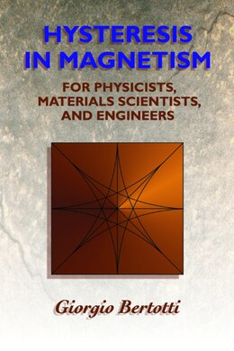 Book Hysteresis in Magnetism: For Physicists, Materials Scientists, and Engineers by Giorgio Bertotti
