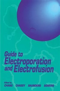 Book Guide To Electroporation And Electrofusion by Donald C. Chang