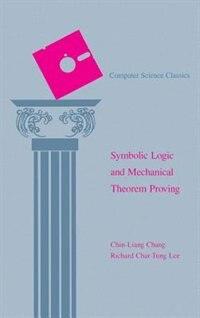 Book Symbolic Logic and Mechanical Theorem Proving: SYA01OLIC LOGIC & MECHANICAL TH by Chin-liang Chang
