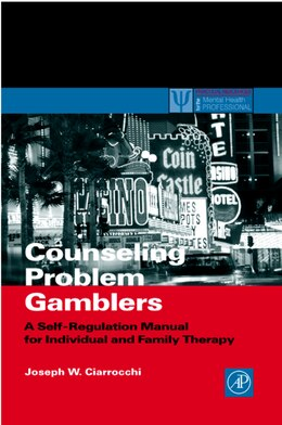 Book Counseling Problem Gamblers: A Self-regulation Manual For Individual And Family Therapy by Joseph W. Ciarrocchi