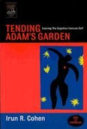 Book Tending Adam's Garden: Evolving The Cognitive Immune Self by Irun R. Cohen