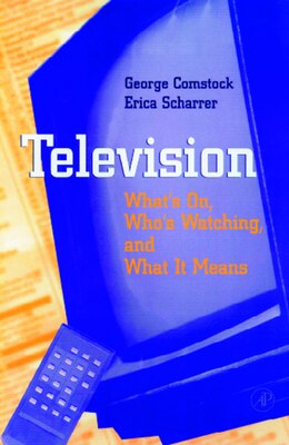 Book Television: What's on, Who's Watching, and What it Means by George Comstock