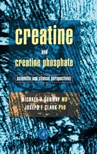 Book Creatine and Creatine Phosphate: Scientific and Clinical Perspectives by Michael W. Conway