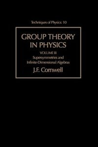 Book Group Theory In Physics: Supersymmetries And Infinite-dimensional Algebras by John F. Cornwell