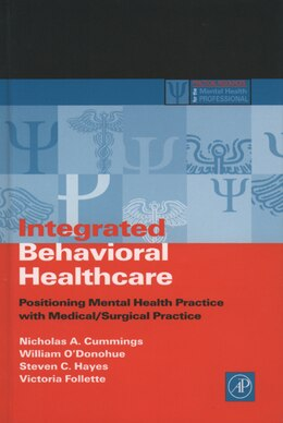 Book Integrated Behavioral Healthcare: Prospects, Issues, and Opportunities by Nicholas A. Cummings