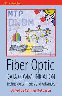 Fiber Optic Data Communication: Technology Advances And Futures