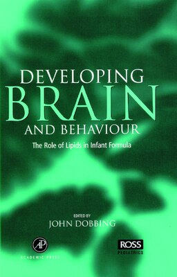 Book Developing Brain Behaviour: The Role Of Lipids In Infant Formula by John Dobbing