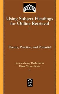 "Book Using Subject Headings for Online Retrieval: Theory, Practice, and Potential"" by Karen Drabenstott"