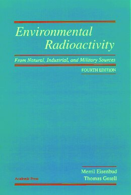 Book Environmental Radioactivity from Natural, Industrial and Military Sources: From Natural, Industrial… by Merrill Eisenbud