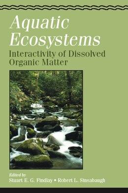 Book Aquatic Ecosystems: Interactivity of Dissolved Organic Matter by Stuart Findlay