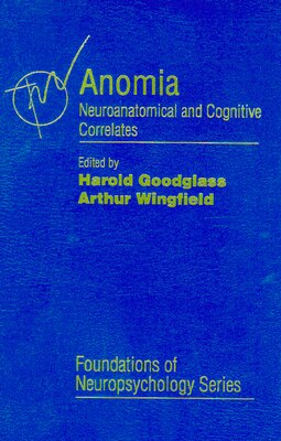 Book Anomia: Neuroanatomical And Cognitive Correlates by Harold Goodglass