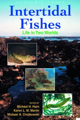 Book Intertidal Fishes: Life in Two Worlds by Michael H. Horn