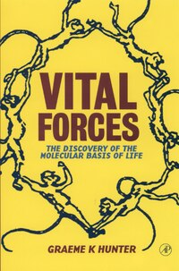 Vital Forces: The Discovery of the Molecular Basis of Life