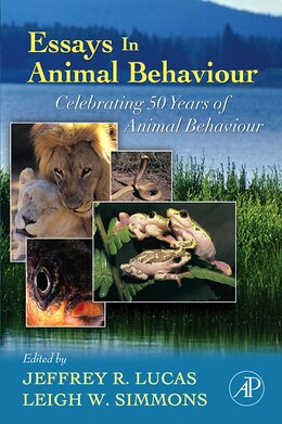 Book Essays In Animal Behaviour: Celebrating 50 Years Of Animal Behaviour by Jeffrey R Lucas