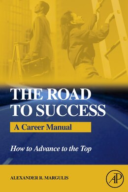 Book The Road To Success: A Career Manual - How To Advance To The Top by Alexander R. Margulis