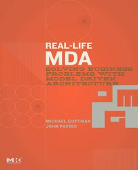 Real-life Mda: Solving Business Problems With Model Driven Architecture