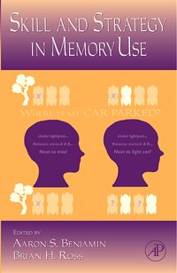The Psychology of Learning and Motivation: Skill and Strategy in Memory Use
