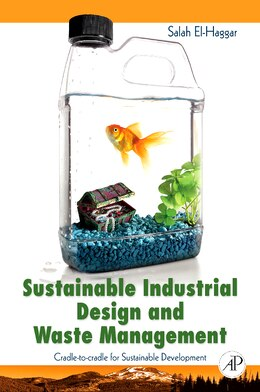 Book Sustainable Industrial Design And Waste Management: Cradle-to-Cradle for Sustainable Development by Salah El Haggar