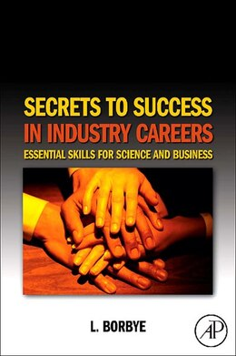 Book Secrets to Success in Industry Careers: Essential Skills for Science and Business by L. Borbye