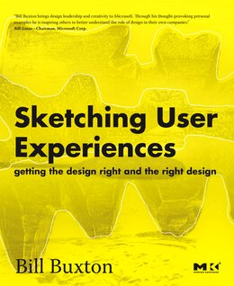 Book Sketching User Experiences: Getting the Design Right and the Right Design by Bill Buxton