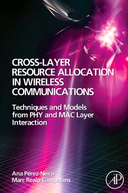 Book Cross-Layer Resource Allocation in Wireless Communications: Techniques And Models From Phy And Mac… by Ana I. Perez-neira