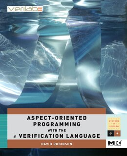 Book Aspect-Oriented Programming with the e Verification Language: A Pragmatic Guide For Testbench… by David Robinson