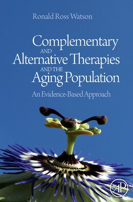 Book Complementary and Alternative Therapies and the Aging Population: An Evidence-Based Approach by Ronald Ross Watson